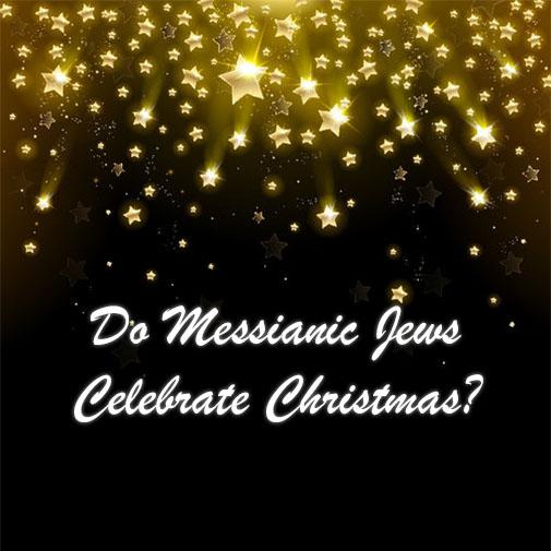 Do Jews Celebrate Christmas.Do Messianic Jews Celebrate Christmas Jewish Voice