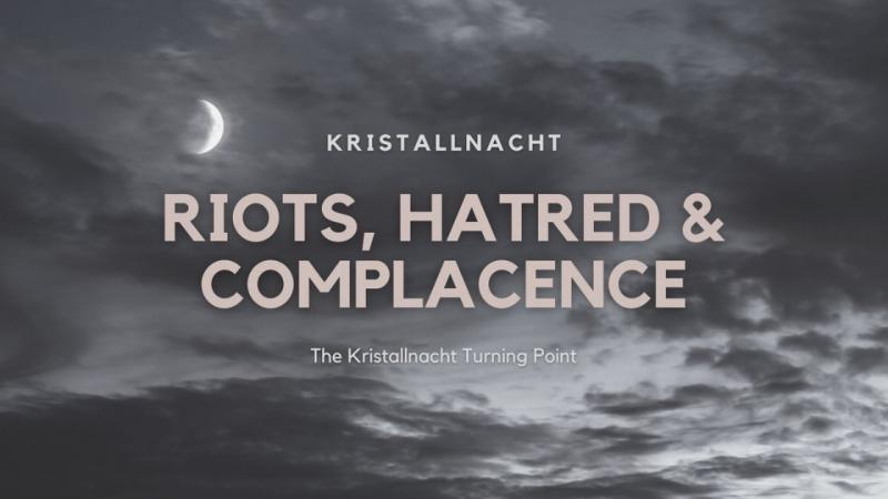 Riots, Hatred and Complacence – The Kristallnacht Turning Point