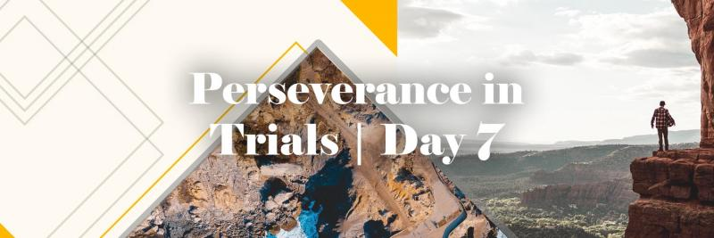 Perseverance in Trials | Day 7