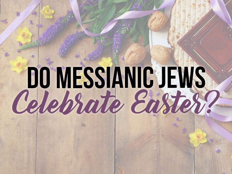 Do messianic jews celebrate easter jewish voice ministries celebrate easter negle Gallery